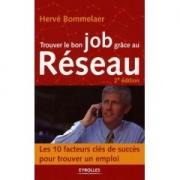 Trouver le bon job grâce au Réseau : Les 10 facteurs clés de succès pour trouver un emploi